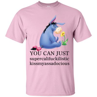 Eeyore You Can Just Supercalifuckilistic Kissmyassadocious T-Shirt