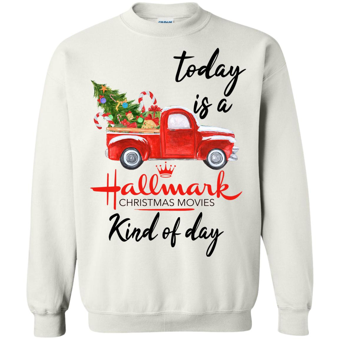 Today is A Hallmark Christmas Movies Kind of Day Sweatshirt