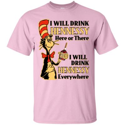 Dr Seuss I Will Drink Hennessy Here or There T-Shirt