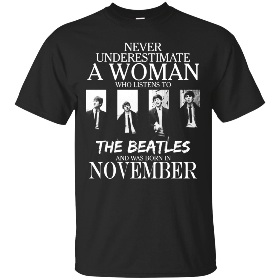 Never Underestimate A November Woman Who Listen To The Beatles T-Shirt
