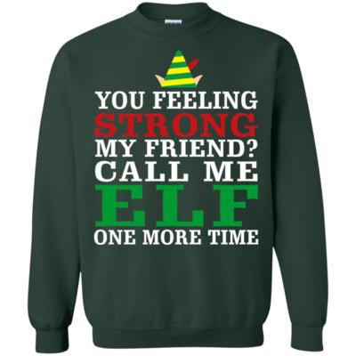 Elf The Movie Quote Call Me Funny Elf One More Time Sweatshirt