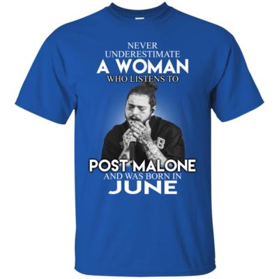 Never Underestimate A June Woman Who Listen To Post Malone T-Shirt