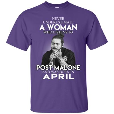 Never Underestimate An April Woman Who Listen To Post Malone T-Shirt