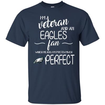 I'm A Veteran, Eagles Fan And Pretty Much Perfect Football T-Shirt