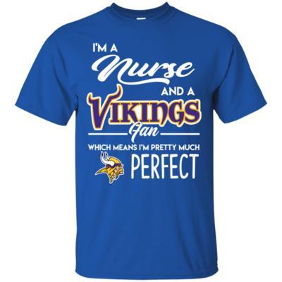 I'm A Nurse, Vikings Fan And I'm Pretty Much Perfect T-Shirts