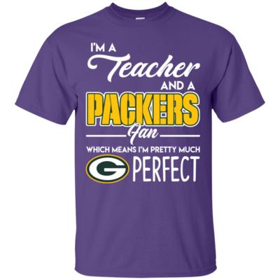 I'm A Teacher, Packers Fan And I'm Pretty Much Perfect T-Shirt