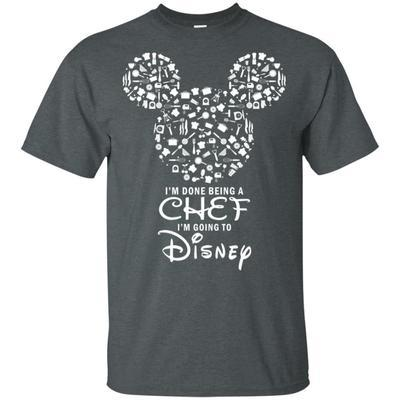 I m Done Being A Chef I m Going To Disney Mickey T-shirt VA05