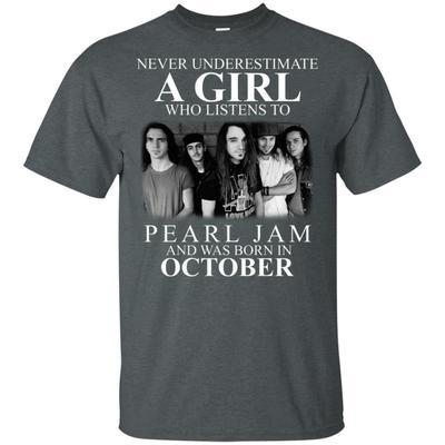 Never Underestimate October Girl Who Listens To Pearl Jam Birthday T-shirt HA06